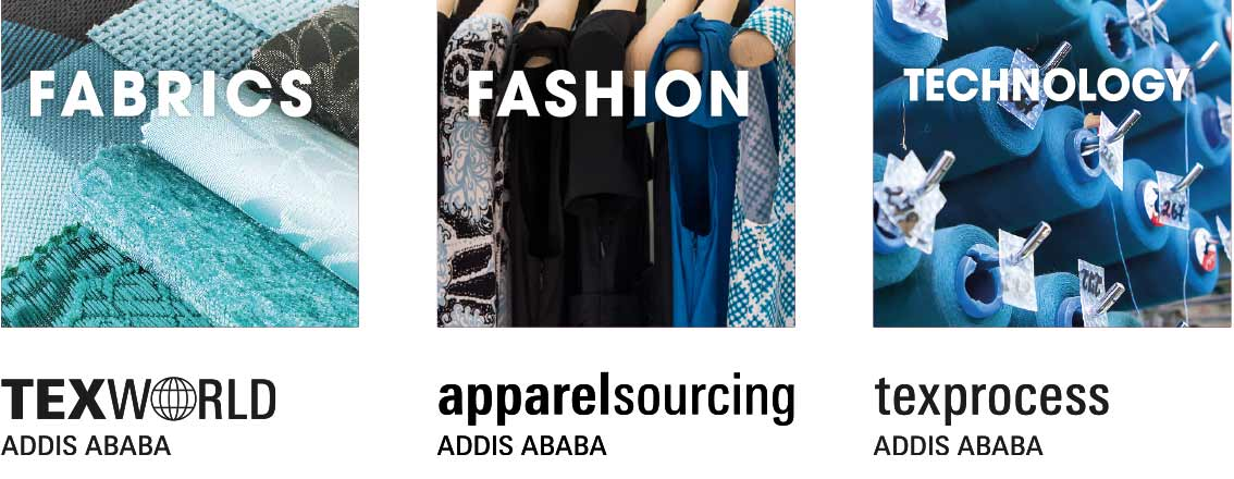 fabrics by Texworld Addis Ababa / Fashion by apparelsourcing Addis Ababa / Technology by texprocess Addis Ababa