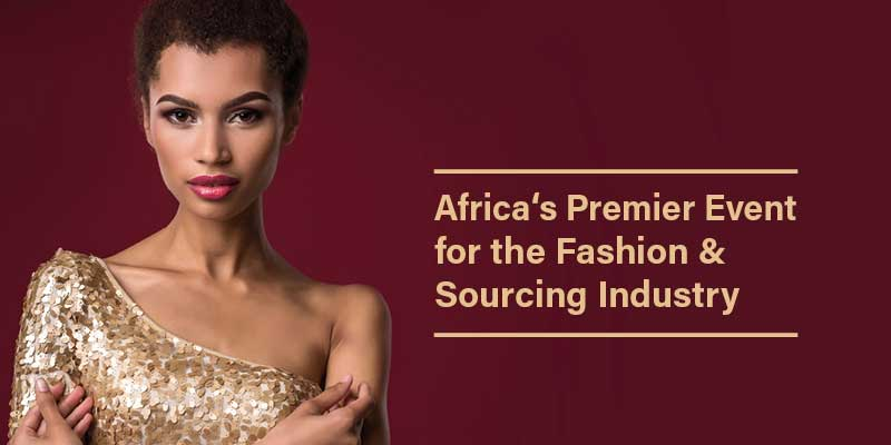 Africa's Premier Event for the Fashion & Sourcing Industry
